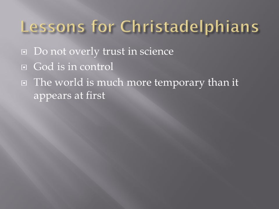 Do not overly trust in science God is in control The world is much more temporary than it appears at first