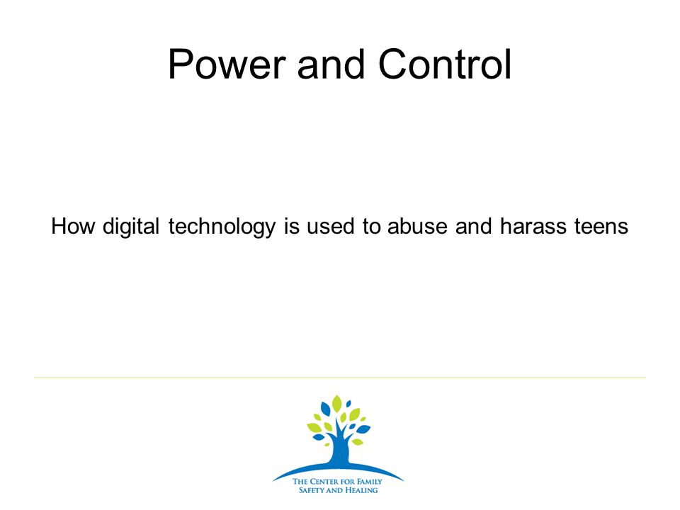 Power and Control How digital technology is used to abuse and harass teens