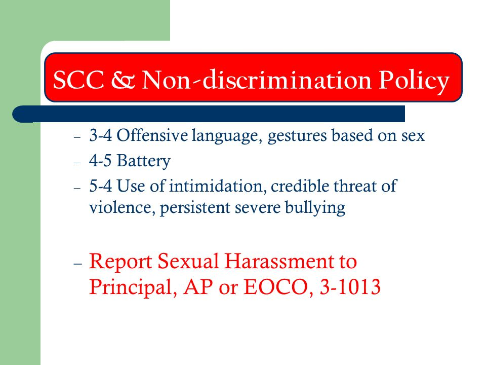 SCC & Non-discrimination Policy – 3-4 Offensive language, gestures based on sex – 4-5 Battery – 5-4 Use of intimidation, credible threat of violence,