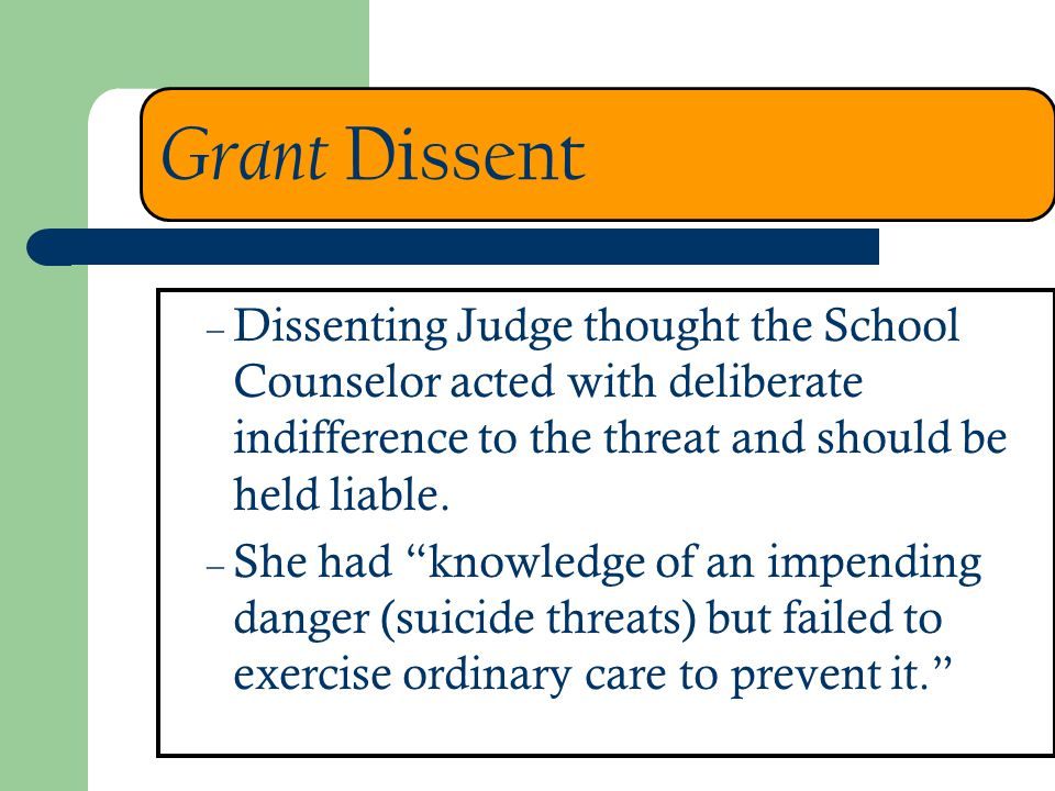 Grant Dissent – Dissenting Judge thought the School Counselor acted with deliberate indifference to the threat and should be held liable. – She had kn
