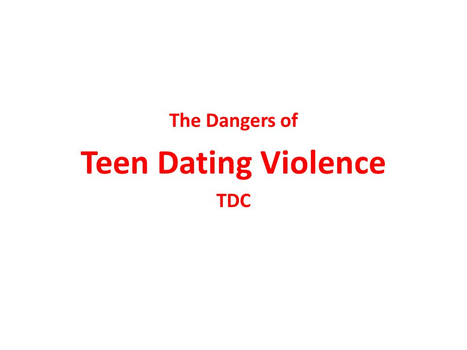 The Dangers of Teen Dating Violence TDC