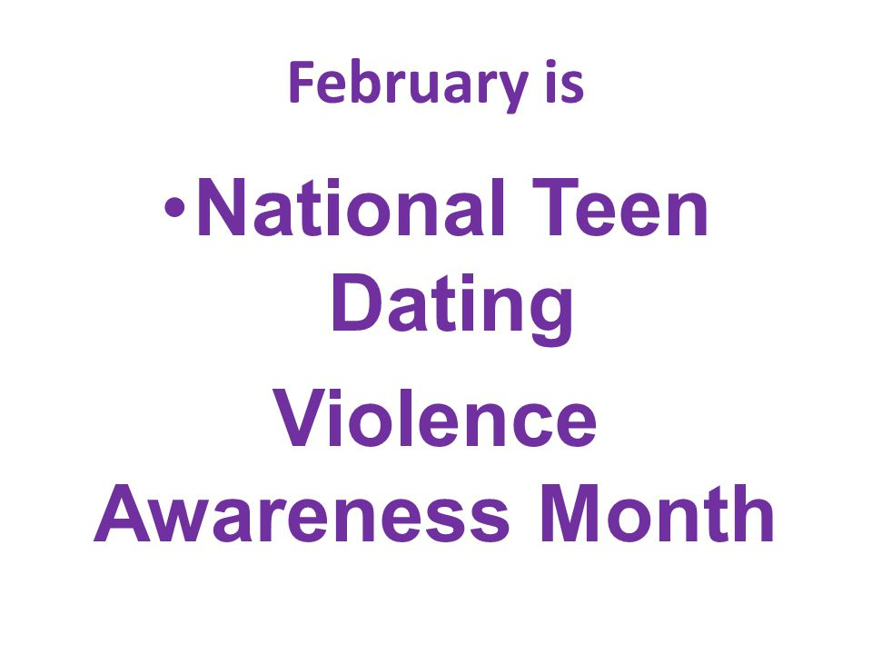 February is National Teen Dating Violence Awareness Month Purple is the official color.