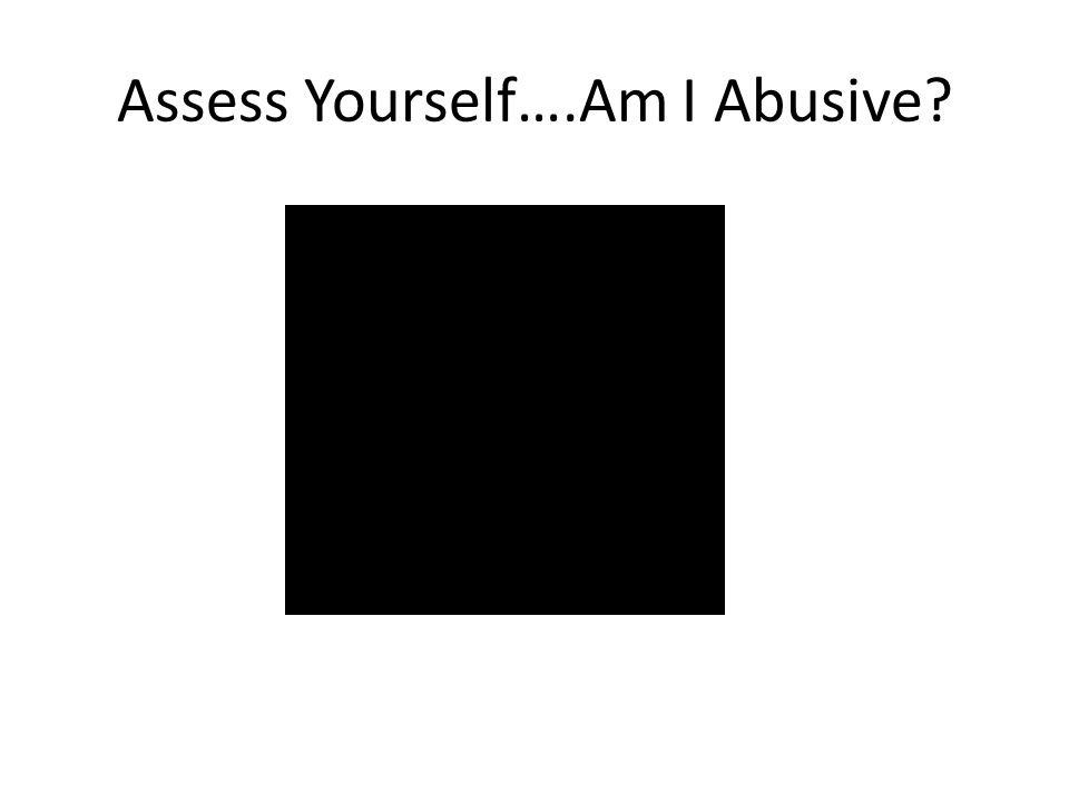 Assess Yourself….Am I Abusive?