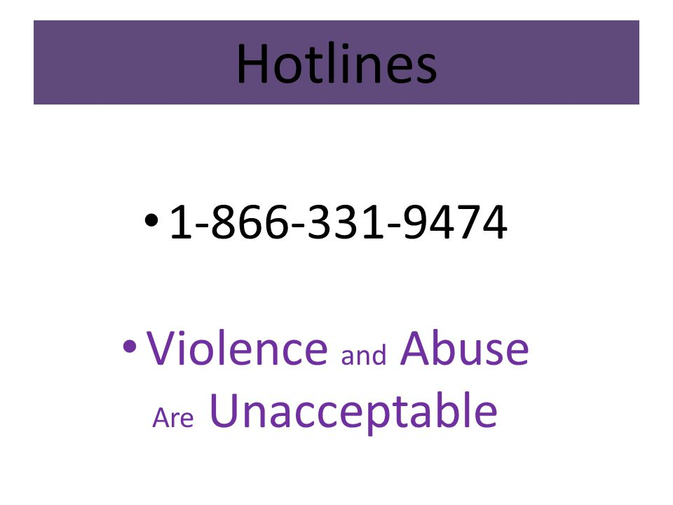 Hotlines 1-866-331-9474 Violence and Abuse Are Unacceptable