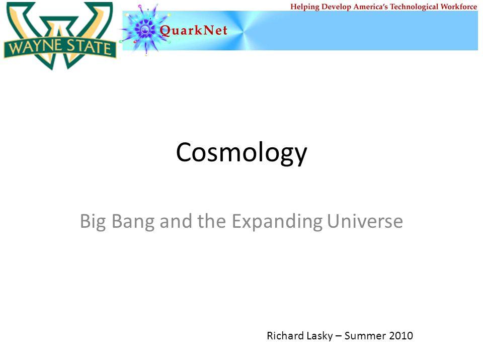 Cosmology Big Bang and the Expanding Universe Richard Lasky – Summer 2010