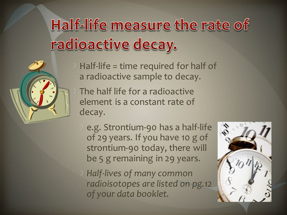 Half-life = time required for half of a radioactive sample to decay.