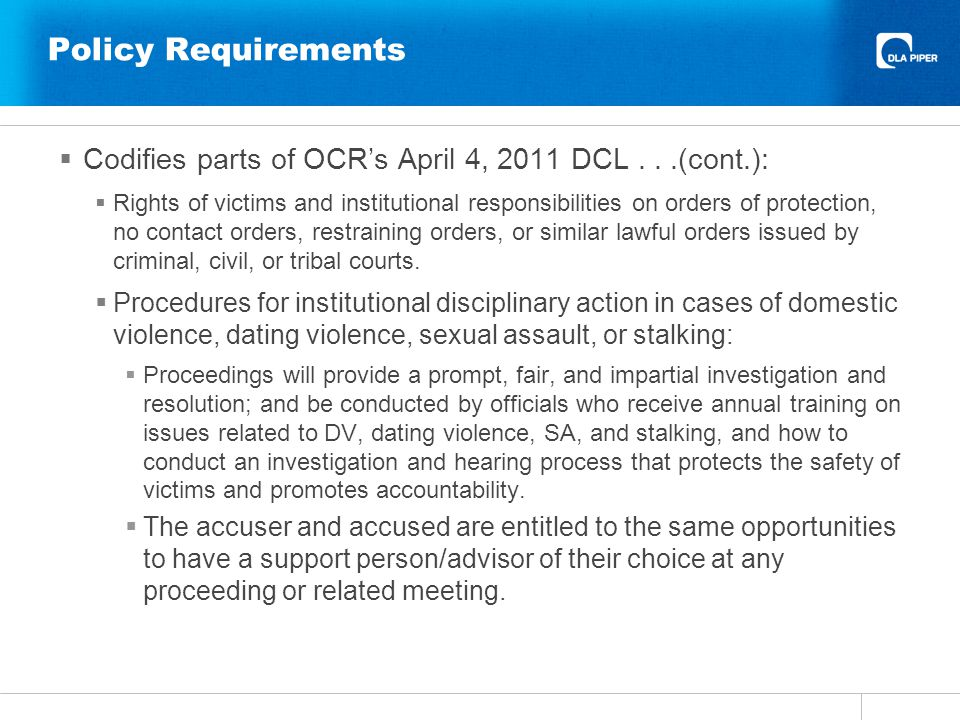 Policy Requirements Codifies parts of OCRs April 4, 2011 DCL...(cont.): Rights of victims and institutional responsibilities on orders of protection, no contact orders, restraining orders, or similar lawful orders issued by criminal, civil, or tribal courts.