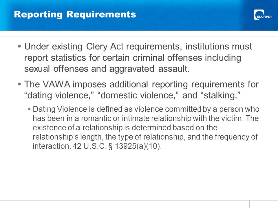Reporting Requirements Under existing Clery Act requirements, institutions must report statistics for certain criminal offenses including sexual offenses and aggravated assault.