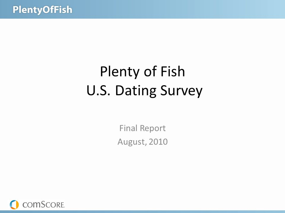 Plenty of Fish U.S. Dating Survey Final Report August, 2010