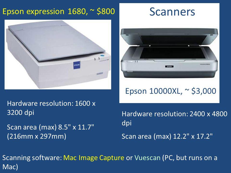 Scanners Epson expression 1680, ~ $800 Epson 10000XL, ~ $3,000 Hardware resolution: 1600 x 3200 dpi Hardware resolution: 2400 x 4800 dpi Scan area (ma