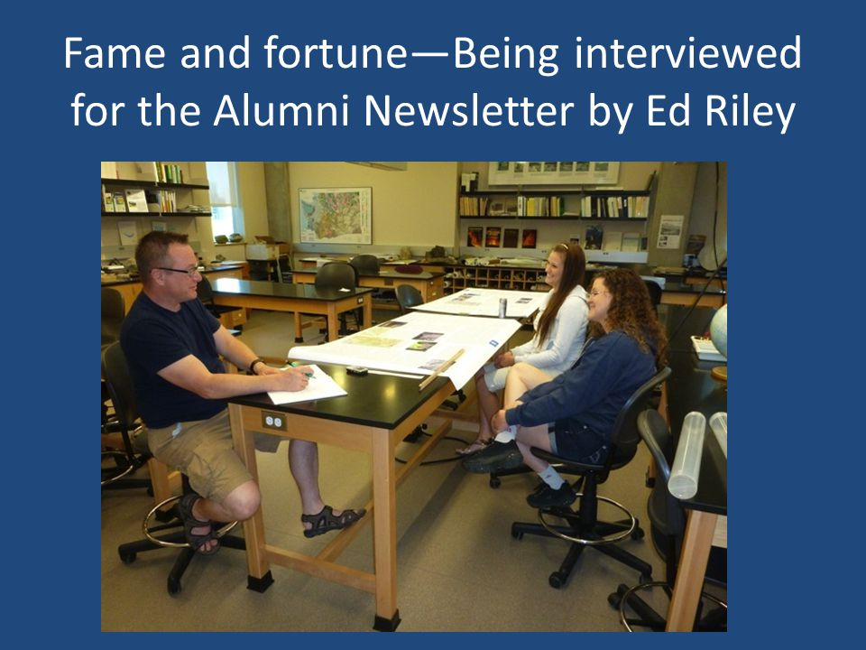 Fame and fortuneBeing interviewed for the Alumni Newsletter by Ed Riley