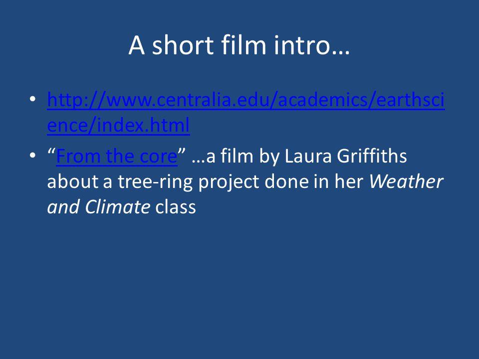 A short film intro… http://www.centralia.edu/academics/earthsci ence/index.html http://www.centralia.edu/academics/earthsci ence/index.html From the c