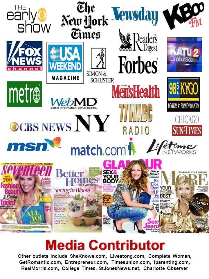Media ContributorMedia Contributor Other outlets include SheKnows.com, Livestong.com, Complete Woman, GetRomantic.com, Entrepreneur.com, Timesunion.com, iparenting.com, RealMorris.com, College Times, StJonesNews.net, Charlotte Observer