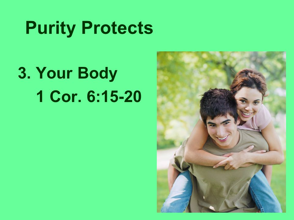 Purity Protects 3. Your Body 1 Cor. 6:15-20