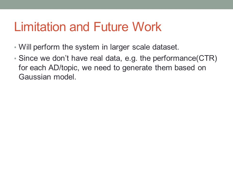 Limitation and Future Work Will perform the system in larger scale dataset.
