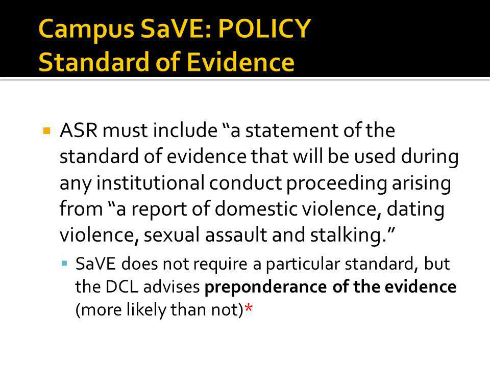 ASR must include a statement of the standard of evidence that will be used during any institutional conduct proceeding arising from a report of domestic violence, dating violence, sexual assault and stalking.