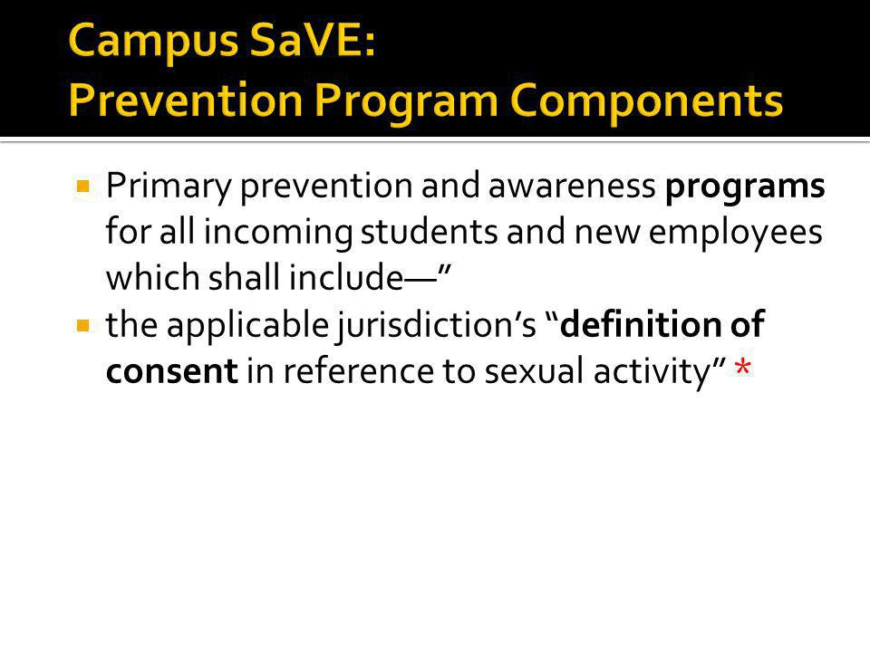 Primary prevention and awareness programs for all incoming students and new employees which shall include the applicable jurisdictions definition of consent in reference to sexual activity * 25