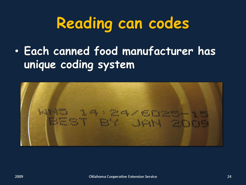 Reading can codes Each canned food manufacturer has unique coding system Each canned food manufacturer has unique coding system 2009Oklahoma Cooperative Extension Service24