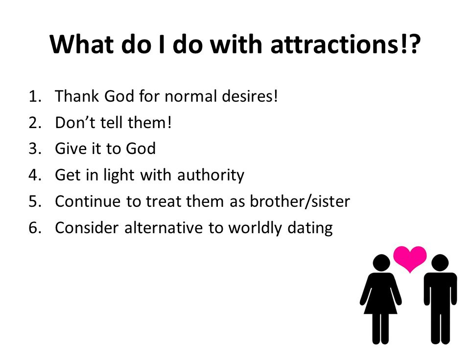 What do I do with attractions!. 1.Thank God for normal desires.