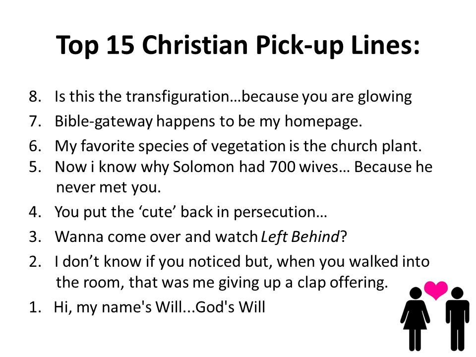 Top 15 Christian Pick-up Lines: 8. Is this the transfiguration…because you are glowing 7.