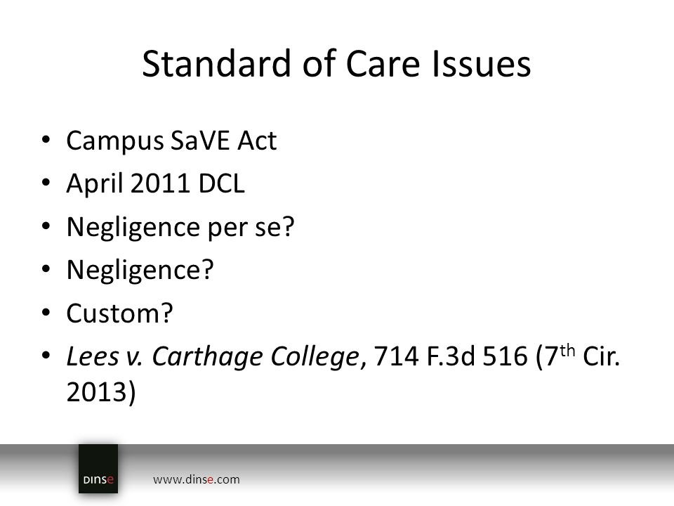 www.dinse.com Standard of Care Issues Campus SaVE Act April 2011 DCL Negligence per se.