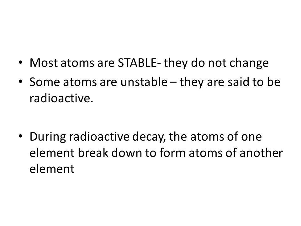 ISOTOPES Often, isotopes are unstable and thus are radioactive.