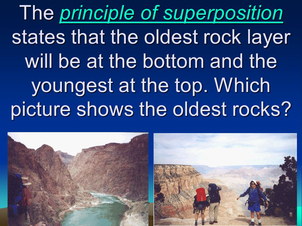 The principle of superposition states that the oldest rock layer will be at the bottom and the youngest at the top. Which picture shows the oldest roc