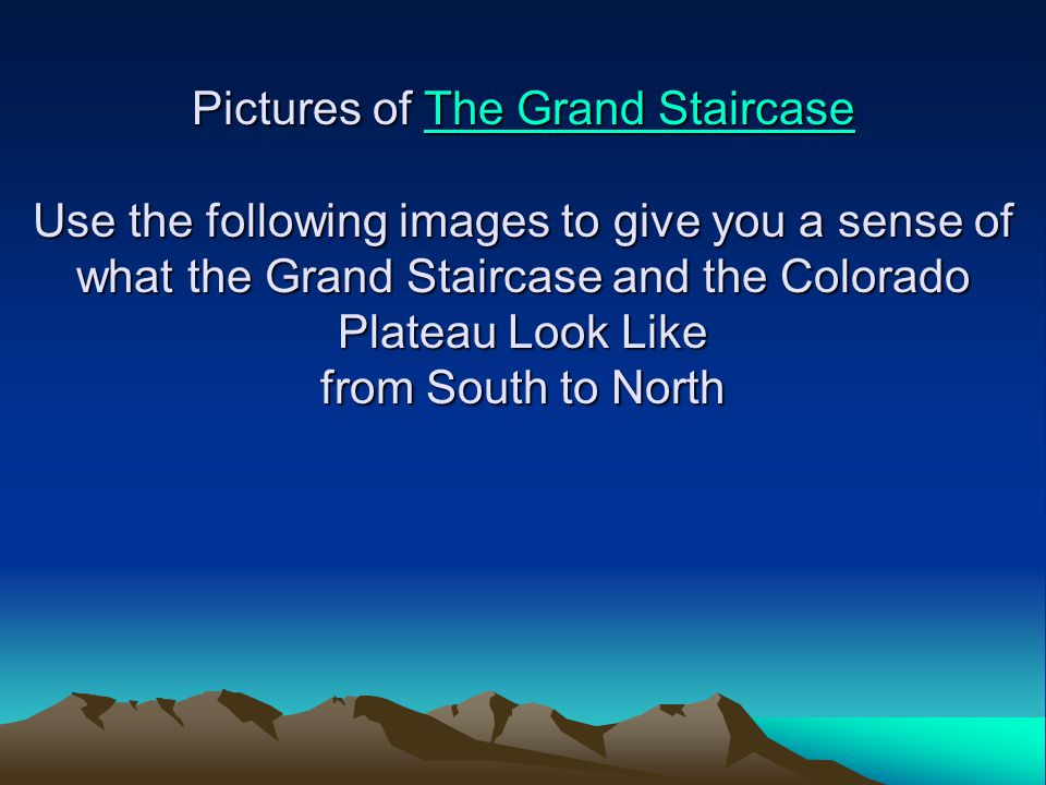 Pictures of The Grand Staircase Use the following images to give you a sense of what the Grand Staircase and the Colorado Plateau Look Like from South
