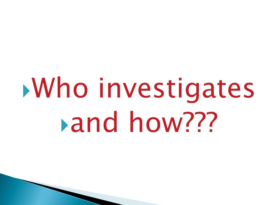 Who investigates and how