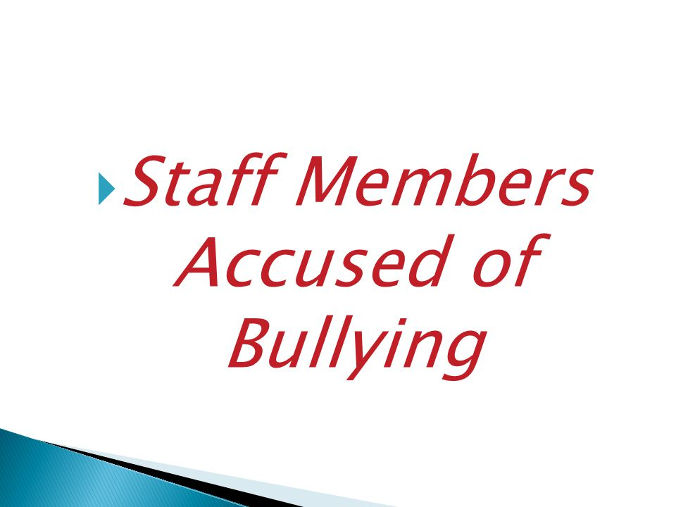 Staff Members Accused of Bullying