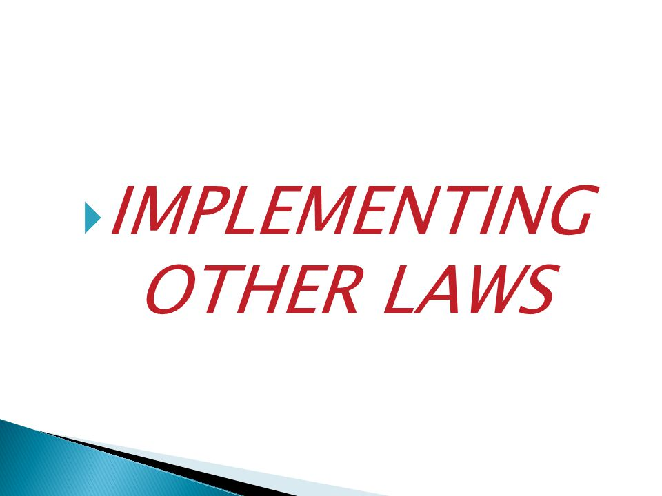 IMPLEMENTING OTHER LAWS