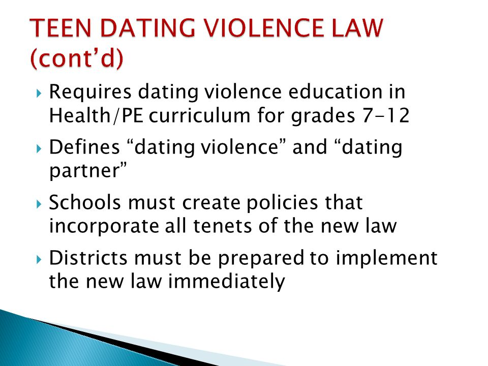 Requires dating violence education in Health/PE curriculum for grades 7-12 Defines dating violence and dating partner Schools must create policies tha