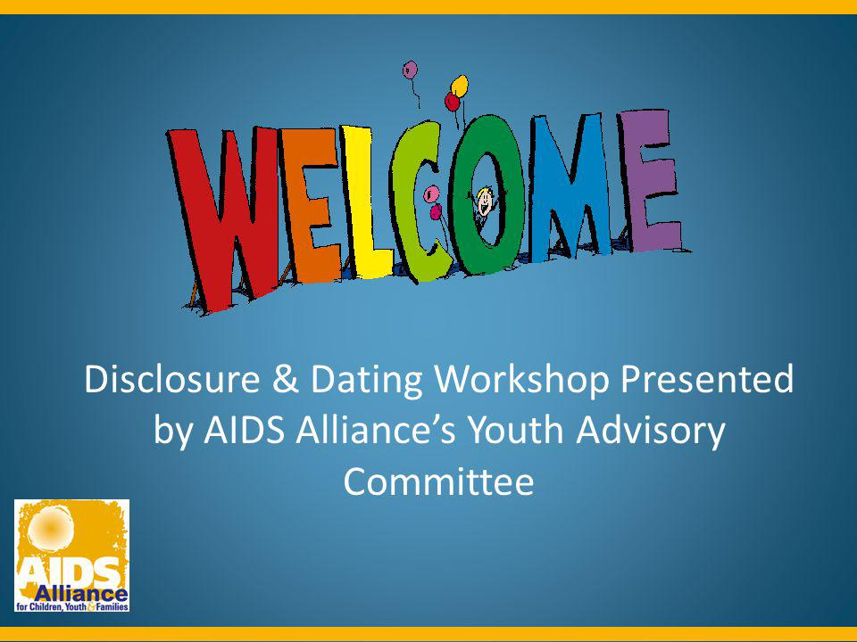 Disclosure & Dating Workshop Presented by AIDS Alliances Youth Advisory Committee