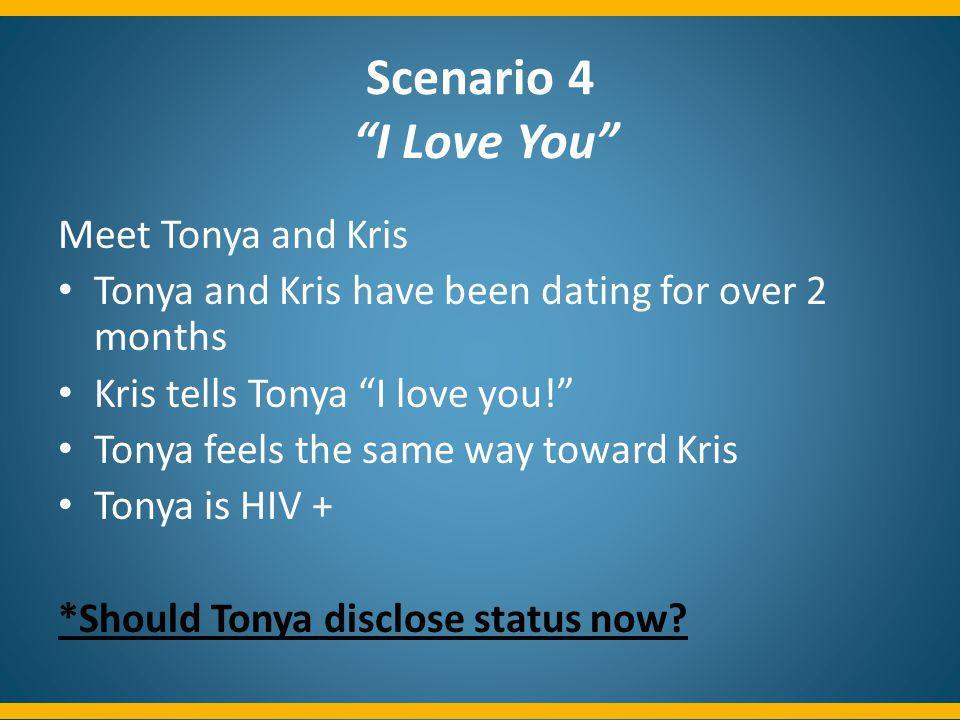 Scenario 4 I Love You Meet Tonya and Kris Tonya and Kris have been dating for over 2 months Kris tells Tonya I love you! Tonya feels the same way towa