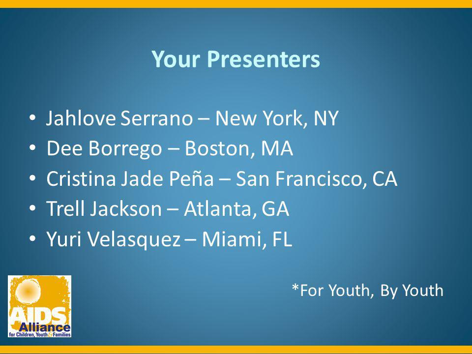 Your Presenters Jahlove Serrano – New York, NY Dee Borrego – Boston, MA Cristina Jade Peña – San Francisco, CA Trell Jackson – Atlanta, GA Yuri Velasq