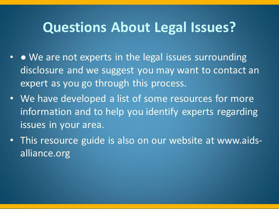 Questions About Legal Issues? We are not experts in the legal issues surrounding disclosure and we suggest you may want to contact an expert as you go