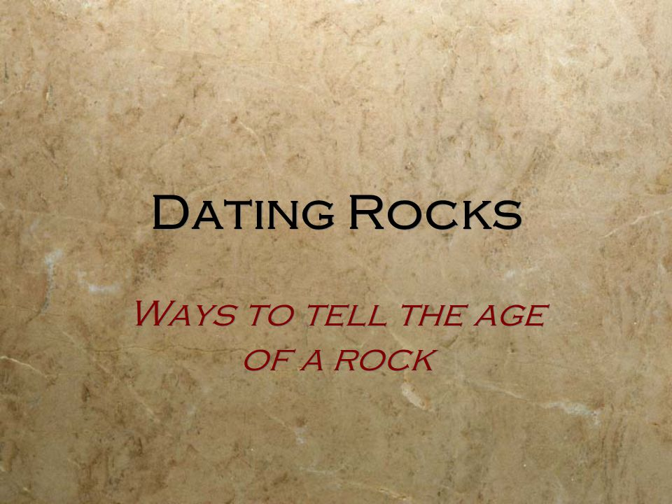 Dating Rocks Ways to tell the age of a rock