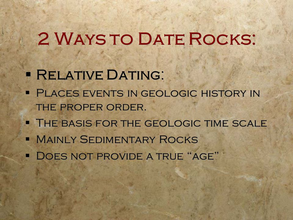 2 Ways to Date Rocks: Absolute Dating: All you need is a tiny sample of material (mineral, bone) no larger than a grain of rice.