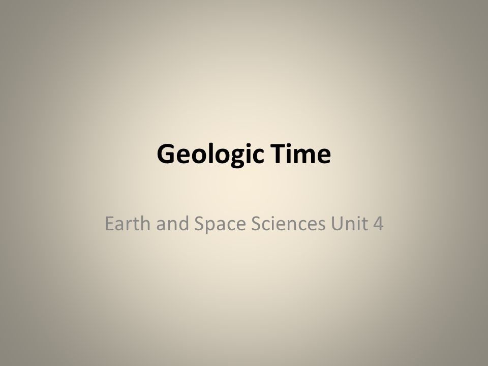 Geologic Time Earth and Space Sciences Unit 4