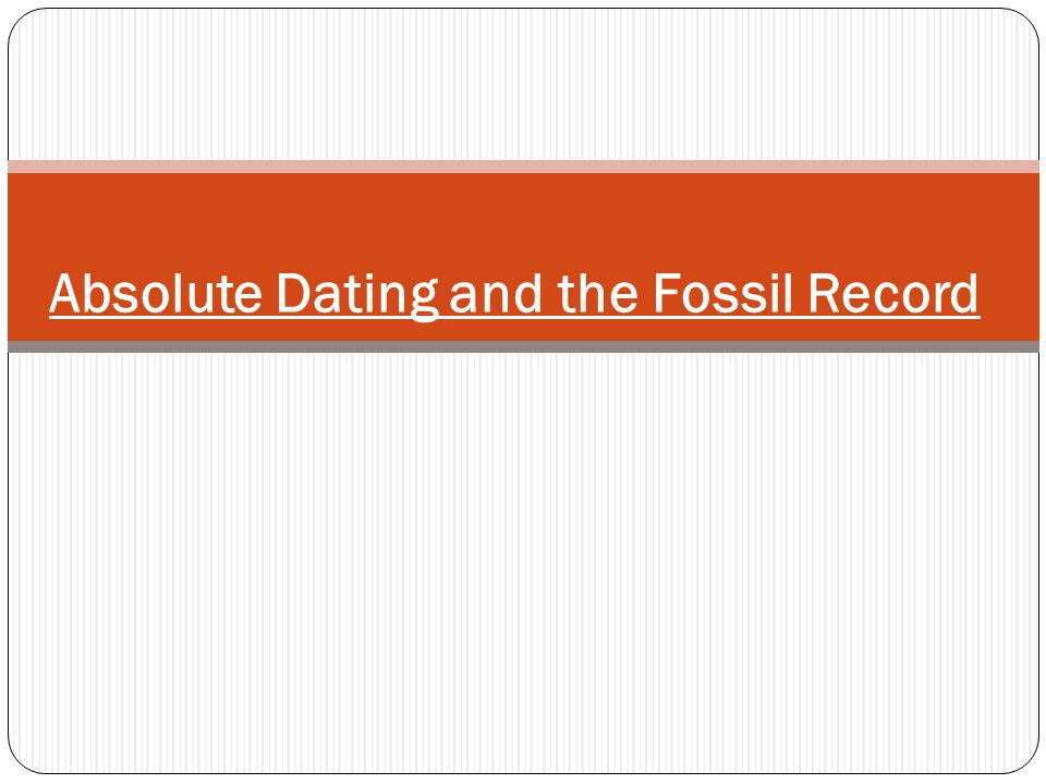 Absolute Dating and the Fossil Record