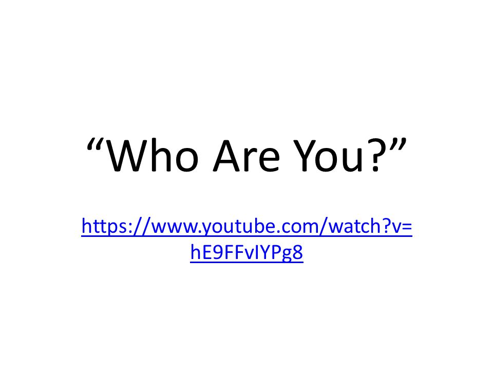 Who Are You https://www.youtube.com/watch v= hE9FFvIYPg8