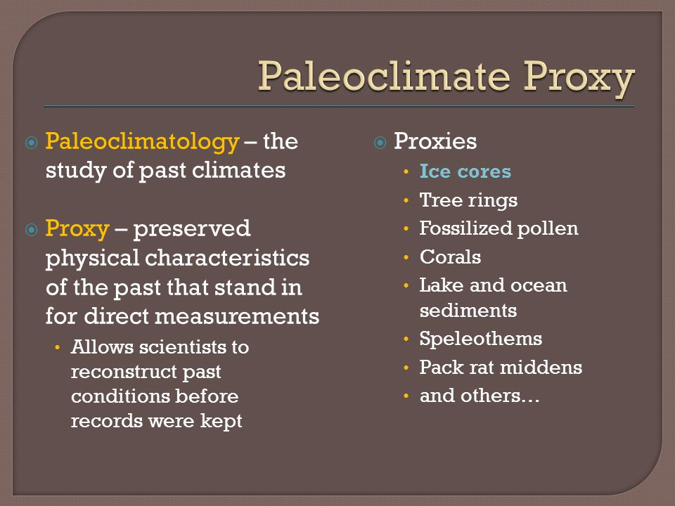 Paleoclimatology – the study of past climates Proxy – preserved physical characteristics of the past that stand in for direct measurements Allows scie