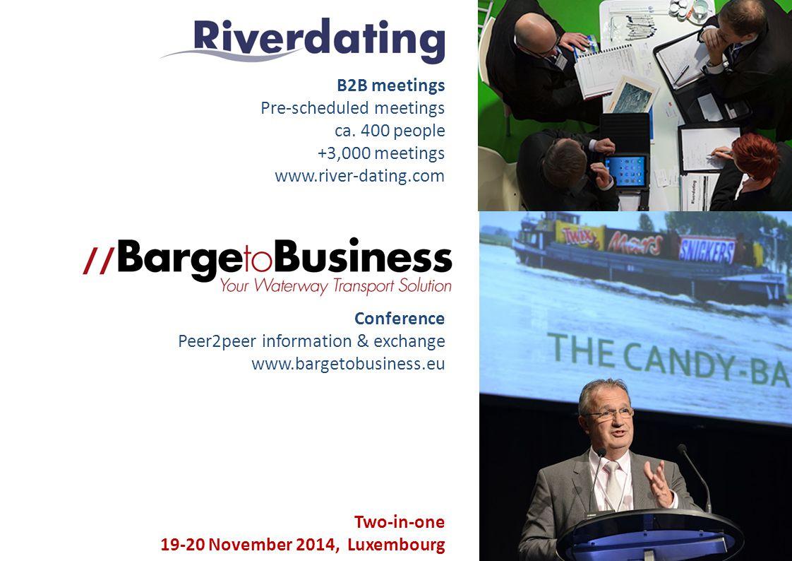 Conference Peer2peer information & exchange www.bargetobusiness.eu Two-in-one 19-20 November 2014, Luxembourg B2B meetings Pre-scheduled meetings ca.