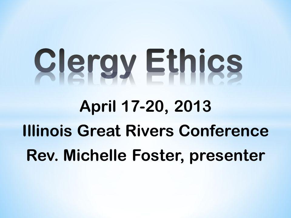 April 17-20, 2013 Illinois Great Rivers Conference Rev. Michelle Foster, presenter