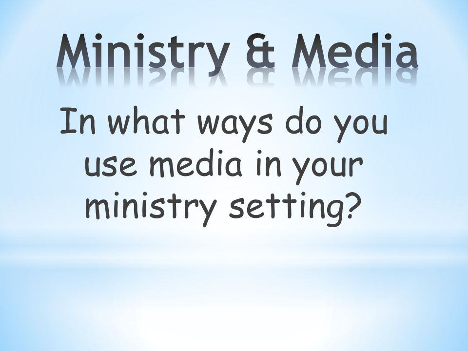 In what ways do you use media in your ministry setting