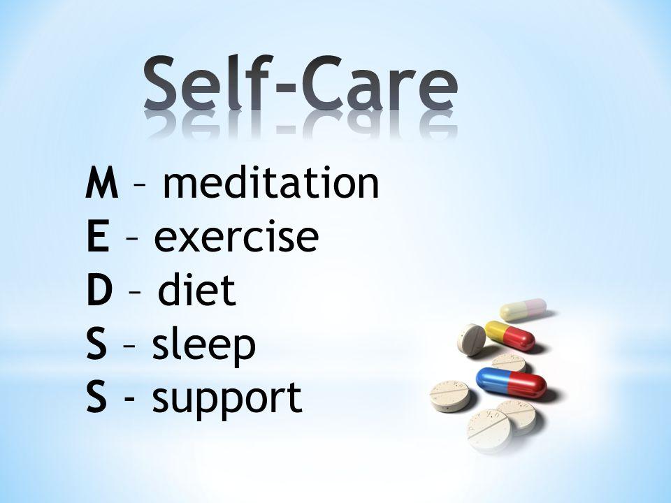 M – meditation E – exercise D – diet S – sleep S - support