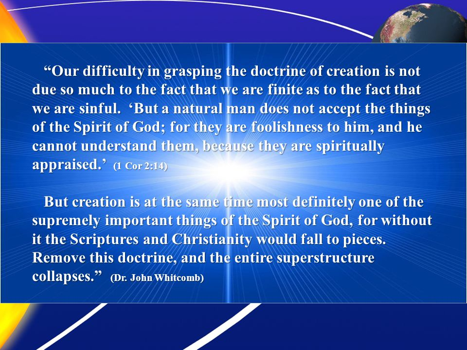 Our difficulty in grasping the doctrine of creation is not due so much to the fact that we are finite as to the fact that we are sinful.