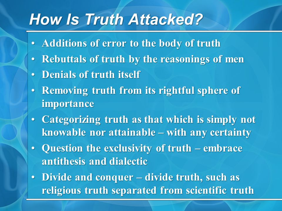 How Is Truth Attacked? Additions of error to the body of truthAdditions of error to the body of truth Rebuttals of truth by the reasonings of menRebut