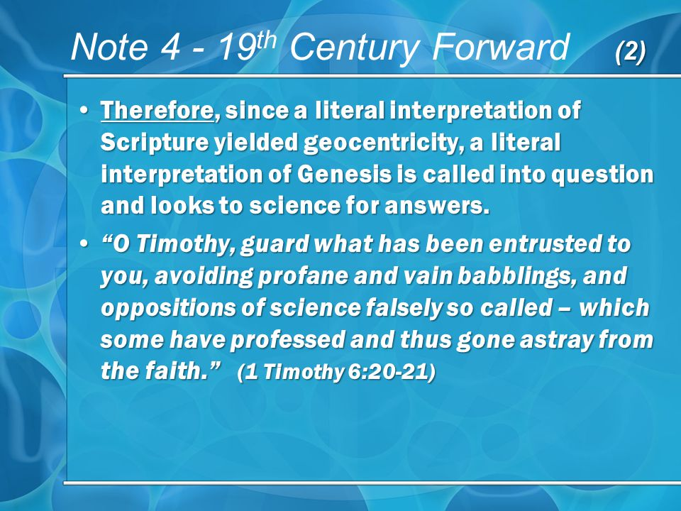 (2) Note th Century Forward (2) Therefore, since a literal interpretation of Scripture yielded geocentricity, a literal interpretation of Genesis is called into question and looks to science for answers.Therefore, since a literal interpretation of Scripture yielded geocentricity, a literal interpretation of Genesis is called into question and looks to science for answers.