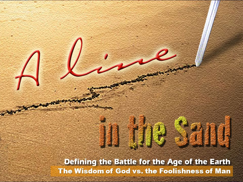 A Line in the Sand The Wisdom of God vs. the Foolishness of Man